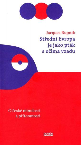 Střední Evropa je jako pták s očima vzadu : o české minulosti a přítomnosti