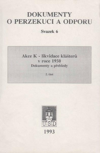 Akce K – likvidace klášterů v roce 1950. Část 2 (Dokumenty o perzekuci a odporu)