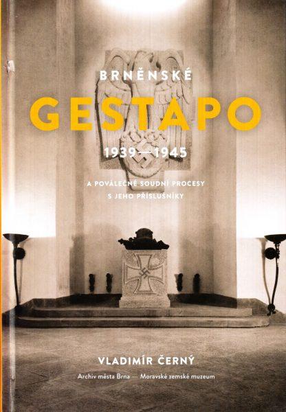 Brněnské Gestapo 1939-1945 a poválečné soudní procesy s jeho příslušníky