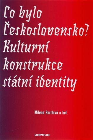 Co bylo Československo? Kulturní konstrukce státní identity