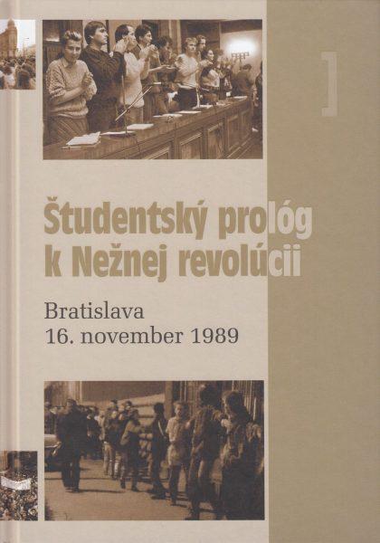 Študentský prológ k Nežnej revolúcii : Bratislava, 16. november 1989