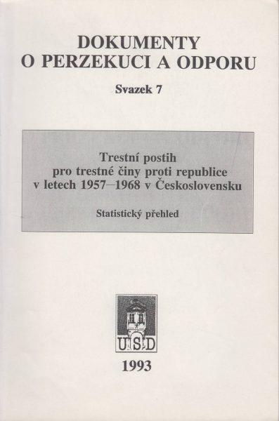 Trestní postih pro trestné činy proti republice v letech 1957–1968 vČeskoslovensku (Dokumenty o perzekuci a odporu)