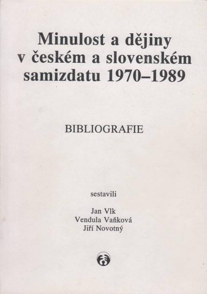 Minulost a dějiny v českém a slovenském samizdatu 1970–1989. Bibliografie