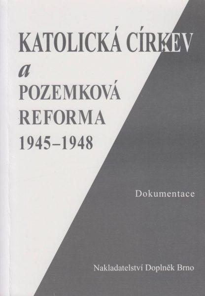 Katolická církev a pozemková reforma 1945–1948. Dokumentace