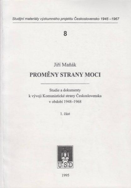 Proměny strany moci (1/1). Studie a dokumenty k vývoji Komunistické strany Československa v období 1948–1968. Část 1