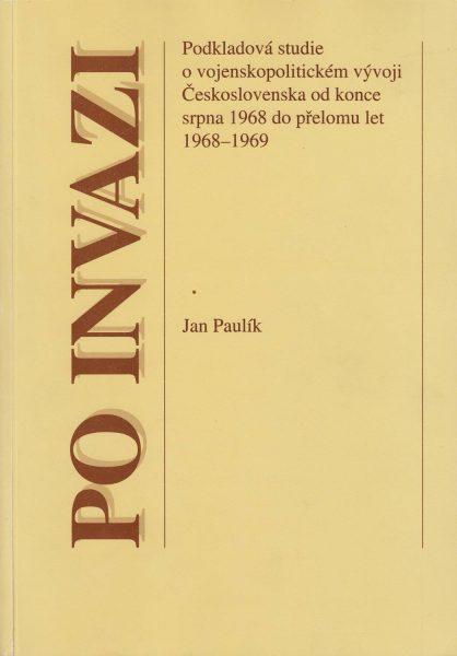 Po invazi. Podkladová studie o vojenskopolitickém vývoji ČSR od konce srpna 1968 do přelomu let 1968–1969