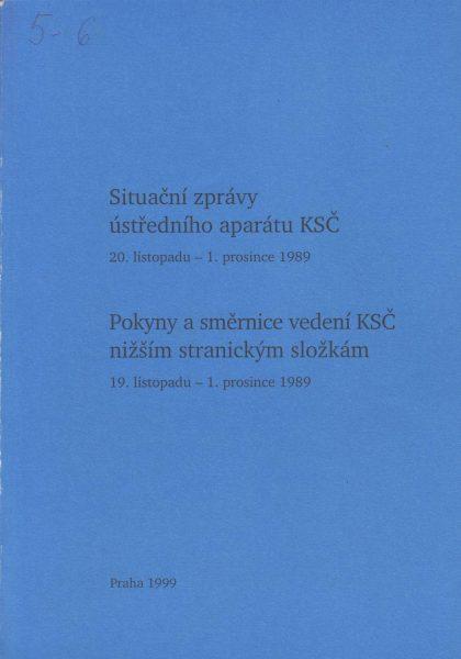 Situační zprávy ústředního aparátu KSČ (20. listopadu – 1. prosince 1989). Pokyny a směrnice vedení KSČ nižším stranickým složkám (19. listopadu – 1. prosince 1989)
