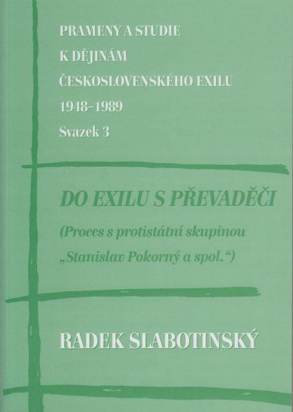 """Do exilu s převaděči. Proces s protistátní skupinou """"Stanislav Pokorný a spol."""""""