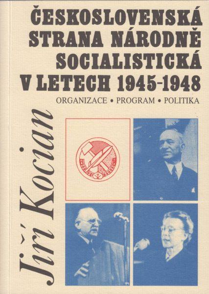 Československá strana národně socialistická vletech 1945–1948. Organizace, program, politika