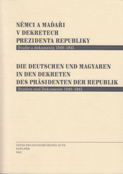 Němci a Maďaři v dekretech prezidenta republiky. Studie a dokumenty 1940–1945