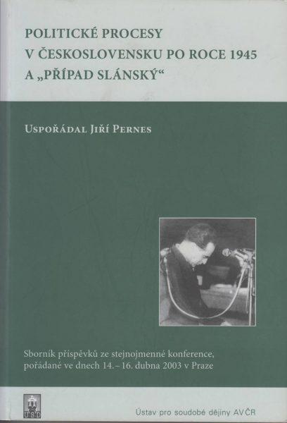 """Politické procesy vČeskoslovensku po roce 1945 a """"Případ Slánský"""""""