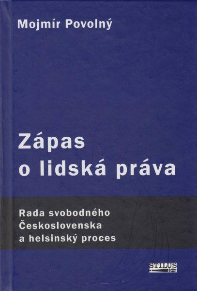 Zápas o lidská práva. Rada svobodného Československa a helsinský proces 1975–1989