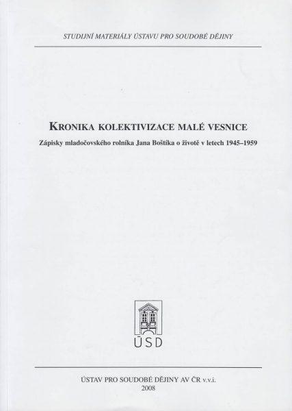 Kronika kolektivizace malé vesnice. Zápisky mladočovského rolníka Jana Boštíka o životě v letech 1945–1959