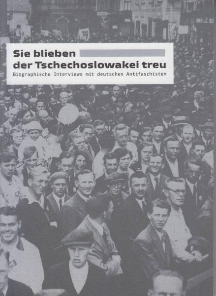Sie blieben der Tschechoslowakei treu. Biographische Interviews mit deutschen Antifaschisten