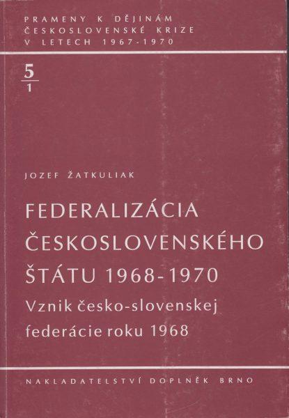 Prameny k dějinám československé krize v letech 1967–1970. Federalizácia československého štátu 1968–1970. Vznik československej federácie roku 1968