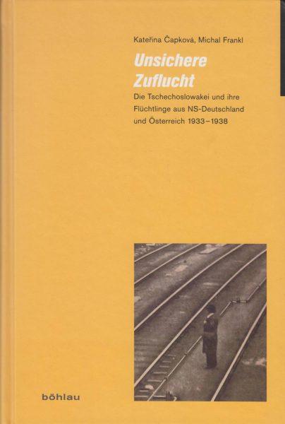 Unsichere Zuflucht. Die Tschechoslowakei und ihre Flüchtlinge aus NS-Deutschland und Österreich 1933–1938