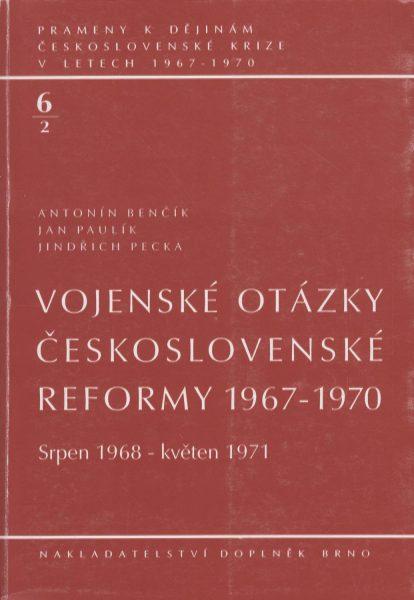 Prameny k dějinám československé krize v letech 1967–1970. Vojenské otázky československé reformy 1967–1970: srpen 1968 – květen 1971