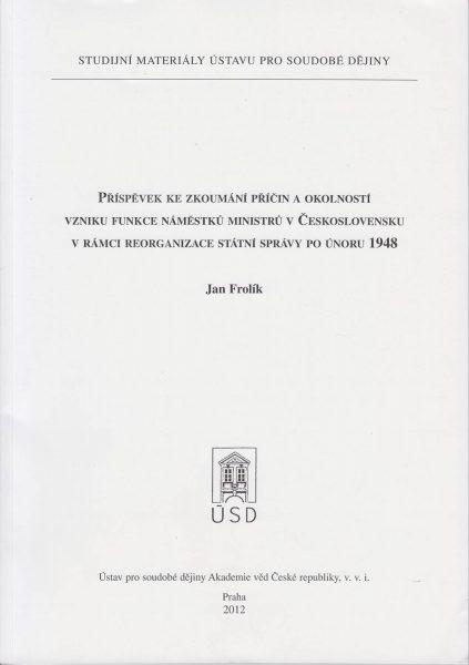 Příspěvek ke zkoumání příčin a okolností vzniku funkce náměstků ministrů vČeskoslovensku vrámci reorganizace státní správy po únoru 1948