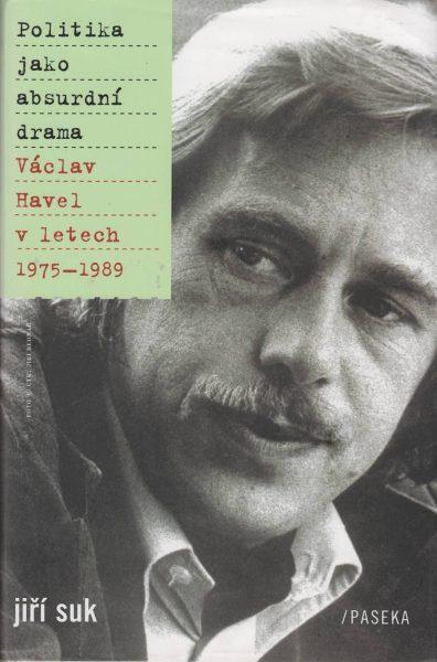 Politika jako absurdní drama. Václav Havel v letech 1975–1989