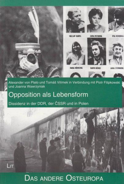 Opposition als Lebensform. Dissidenz in der DDR, der ČSSR und in Polen