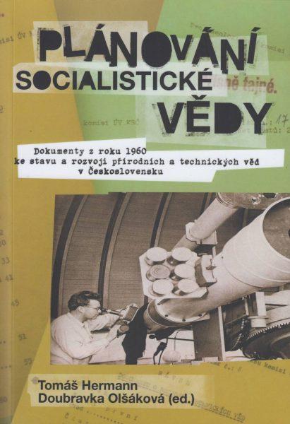 Plánování socialistické vědy. Dokumenty z roku 1960 ke stavu a rozvoji přírodních a technických věd vČeskoslovensku