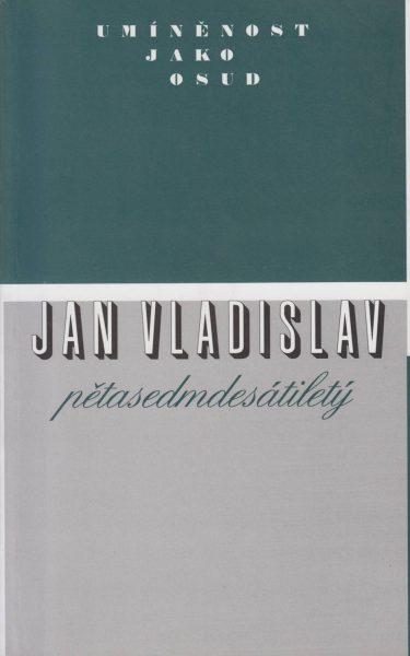 Umíněnost jako osud. Jan Vladislav pětasedmdesátiletý
