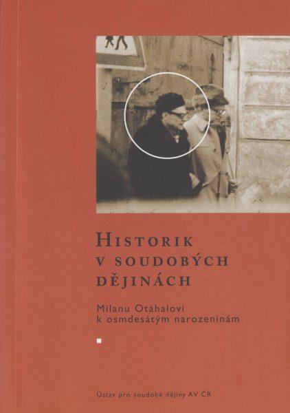 Historik v soudobých dějinách. Milanu Otáhalovi k osmdesátým narozeninám