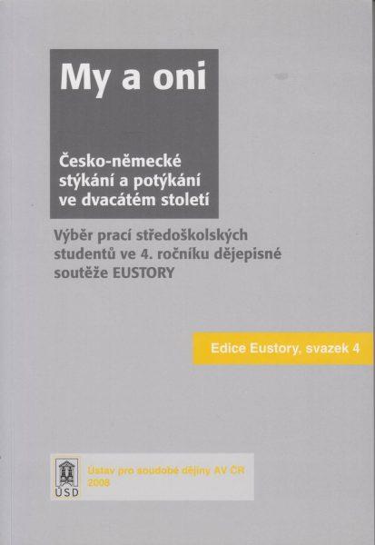 My a oni. Česko-německé stýkání a potýkání ve dvacátém století. Výběr prací středoškolských studentů v dějepisné soutěži EUstory