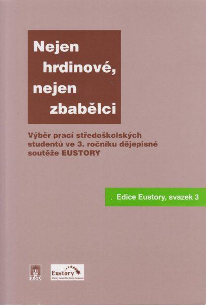 Nejen zbabělci, nejen hrdinové…  Výběr prací středoškolských studentů v dějepisné soutěži EUstory