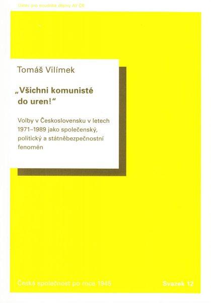 """""""Všichni komunisté do uren!"""" Volby v Československu v letech 1971–1989 jako společenský, politický a státněbezpečnostní fenomén"""