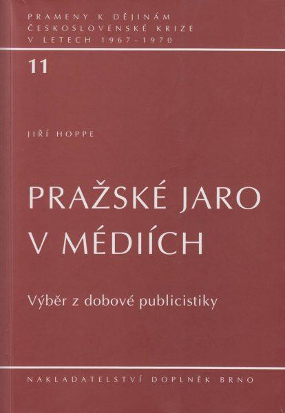 Prameny k dějinám československé krize v letech 1967–1970. Pražské jaro v médiích. Výběr z dobové publicistiky