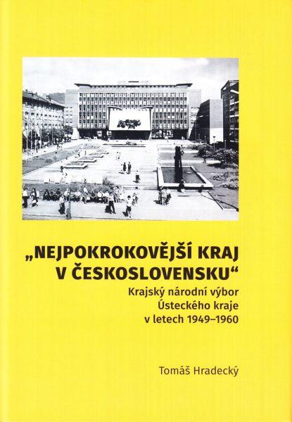 Nejpokrokovější kraj v Československu : Krajský národní výbor Ústeckého kraje v letech 1949-1960