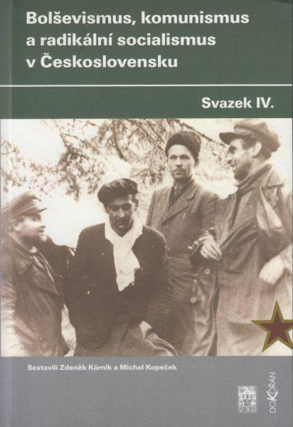 Bolševismus, komunismus a radikální socialismus v Československu. Sv. 4