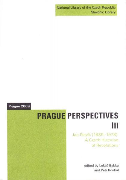 Prague perspectives III. Jan Slavík (1885–1978). A Czech historian of revolutions