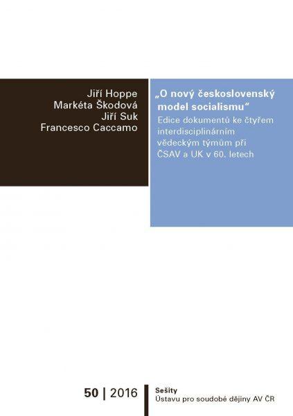 """""""O nový československý model socialismu."""" Edice dokumentů ke čtyřem interdisciplinárním vědeckým týmům při ČSAV a UK v 60. letech"""