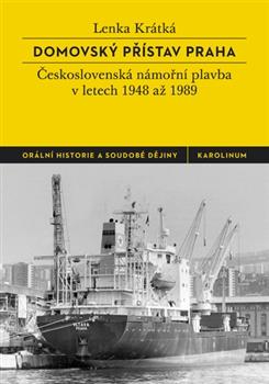 Domovský přístav Praha. Československá námořní plavba v letech 1948 až 1989