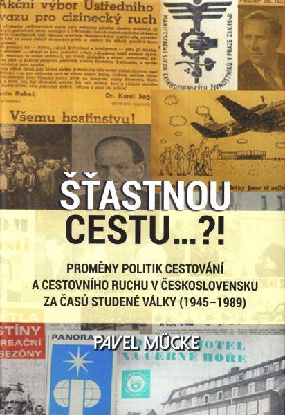 Šťastnou cestu…?! Proměny politik cestování a cestovního ruchu v Československu za časů studené války (1945-1989)