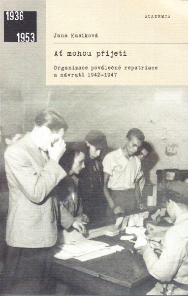 Ať mohou přijeti : organizace poválečné repatriace a návratů 1942-1947