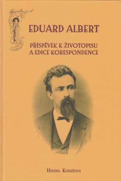Eduard Albert. Příspěvek kživotopisu a edice korespondence