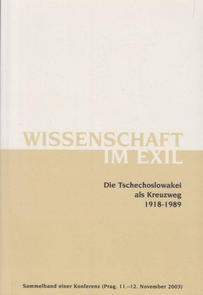 Wissenschaft im Exil. Die Tschechoslowakei als Kreuzweg 1918–1989