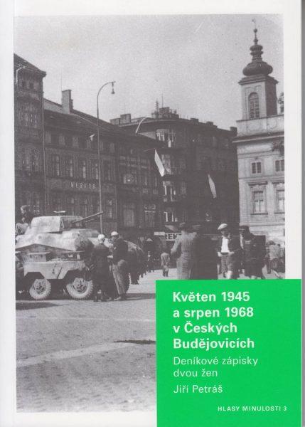 Květen 1945 a srpen 1968 v Českých Budějovicích. Deníkové zápisky dvou žen