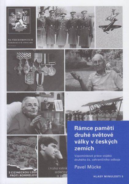 Rámce paměti druhé světové války v českých zemích. Vzpomínkové práce vojáků druhého čs. zahraničního odboje