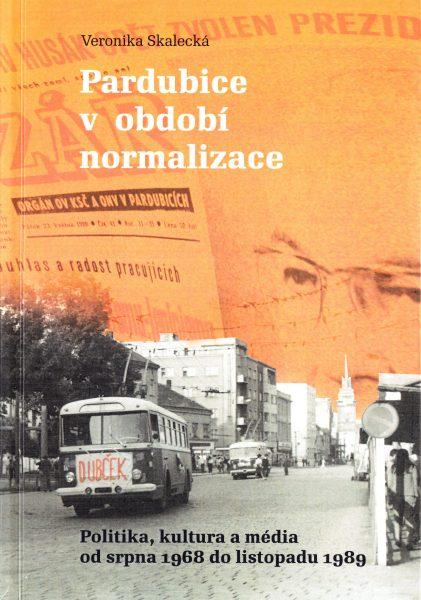 Pardubice v období normalizace : politika, kultura a média od srpna 1968 do listopadu 1989