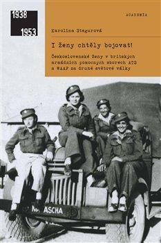 I ženy chtěly bojovat! Československé ženy v britských armádních pomocných sborech ATS a WAAF za druhé světové války